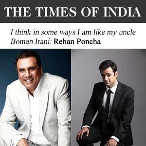 Times of India - I think in some ways I am like my uncle Boman Irani: Rehan Poncha